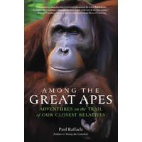 Among the Great Apes: Adventures on the Trail of Our Closest Relatives Book