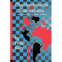 Checkerboards and Shatterbelts: The Geopolitics of South America Book