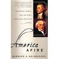 America Afire: Jefferson, Adams, and the First Contested Election Book