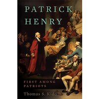 Patrick Henry: First Among Patriots -Kidd, Thomas S. History Book Aus Stock