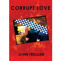 Corrupt Love -John Trigger General Book Aus Stock