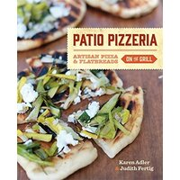 Patio Pizzeria: Artisan Pizza and Flatbreads on the Grill - Cooking Book
