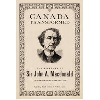 Canada Transformed: The Speeches of Sir John A. MacDonald Hardcover Book