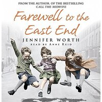 Farewell To The East End [Audio] -Jennifer Worth,Anne Reid Biography Book