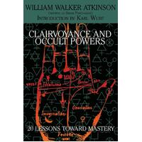 Clairvoyance and Occult Powers: 20 Lessons Toward Mastery Paperback Book