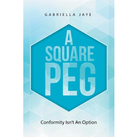 A Square Peg: Conformity Isn'T an Option -Gabriella Jaye Biography Book