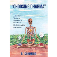 Choosing Dharma -A Secular Western approach to Buddhism, Meditation, life & actuality Book