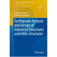 Earthquake Analysis and Design of Industrial Structures and Infra-structures (GeoPlanet) Book